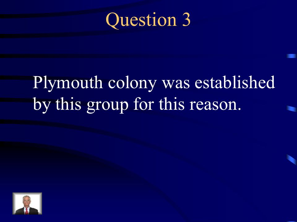 Question 3 Plymouth colony was established