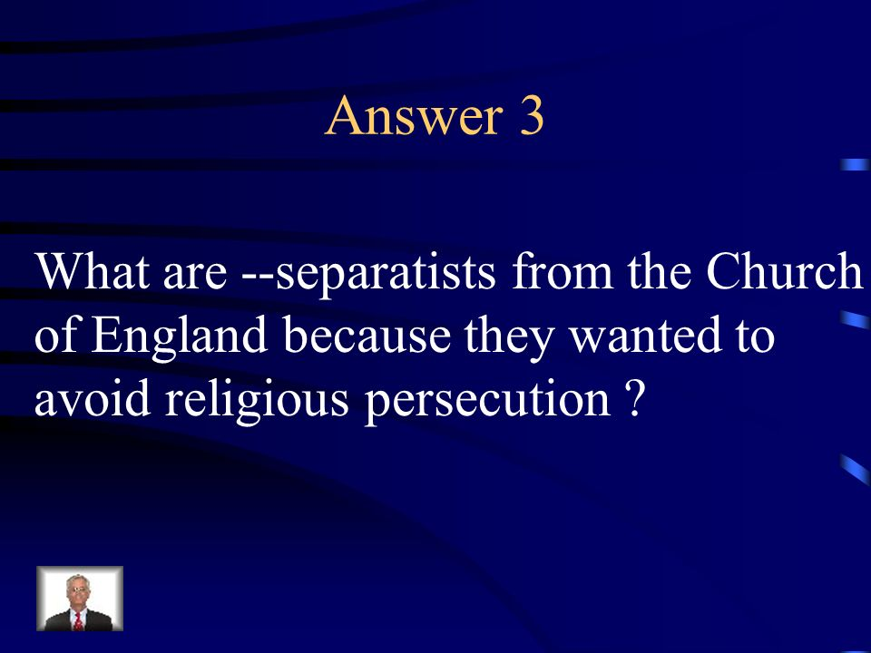 Answer 3 What are --separatists from the Church