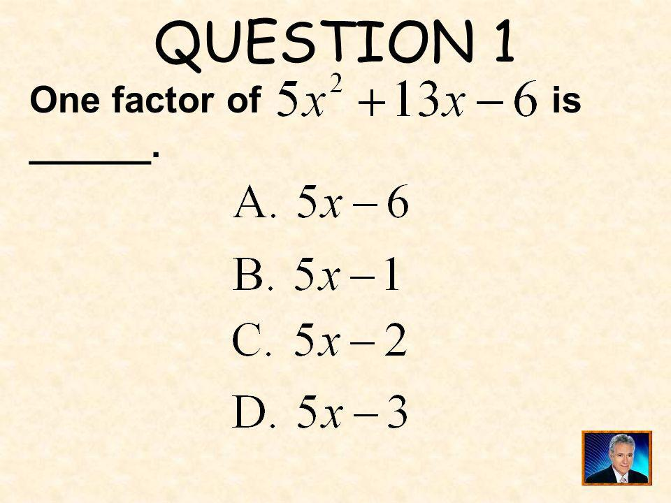 QUESTION 1 One factor of is ______.
