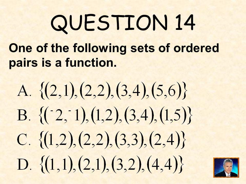 QUESTION 14 One of the following sets of ordered pairs is a function.