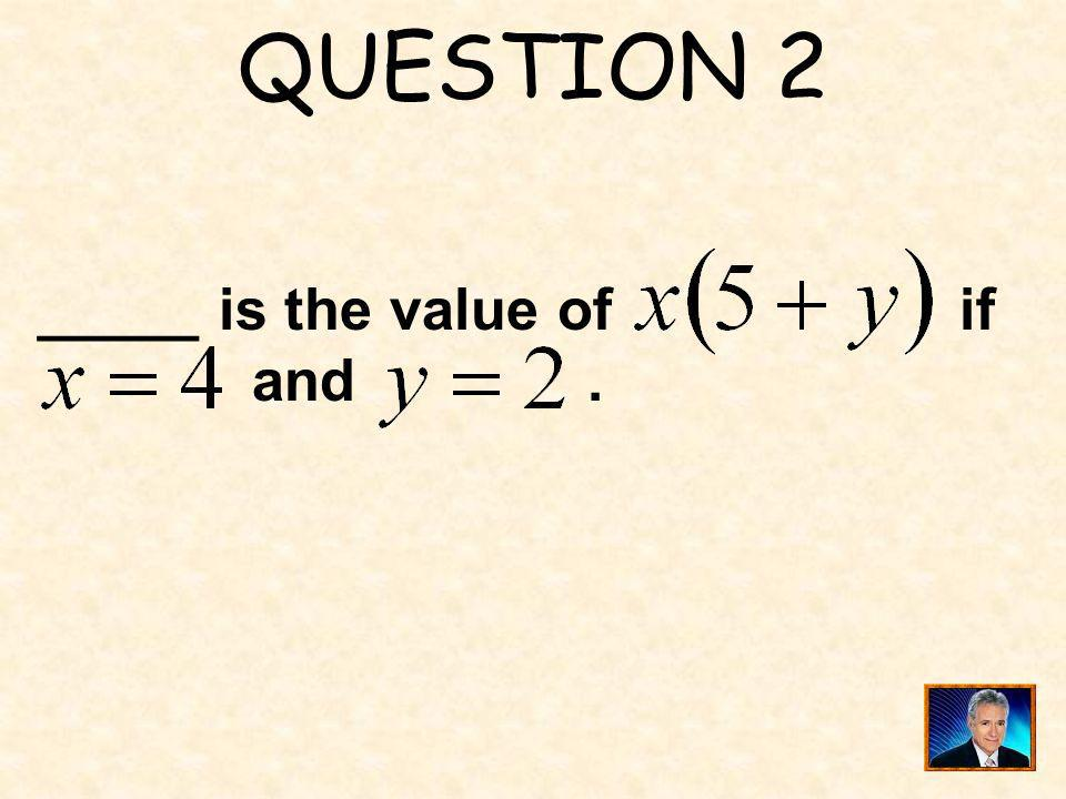 QUESTION 2 _____ is the value of if and .