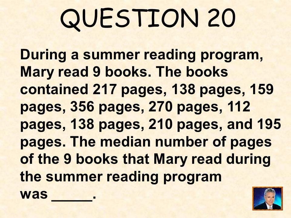 QUESTION 20 During a summer reading program,