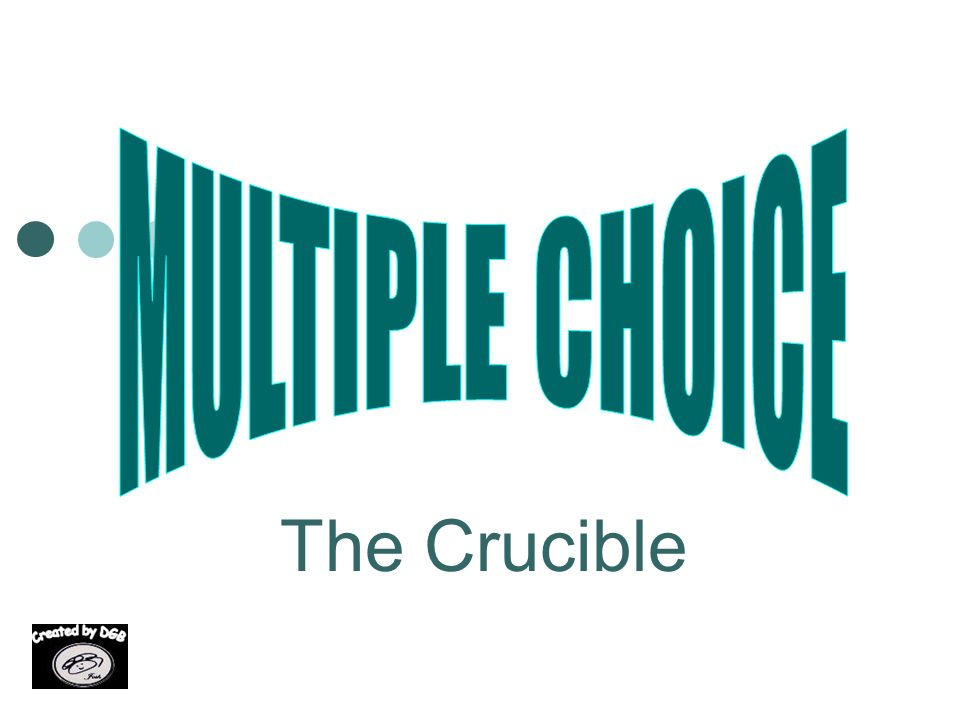 MULTIPLE CHOICE The Crucible