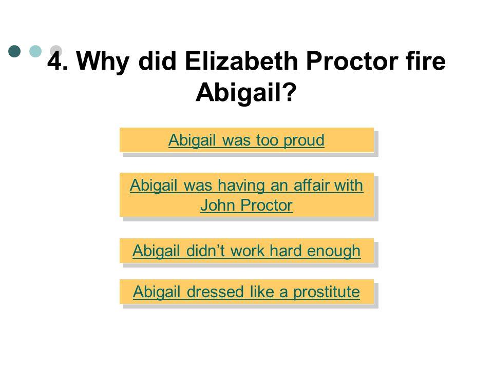 4. Why did Elizabeth Proctor fire Abigail