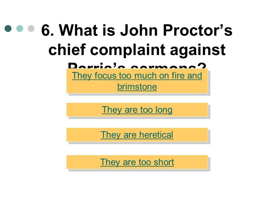 6. What is John Proctor's chief complaint against Parris's sermons