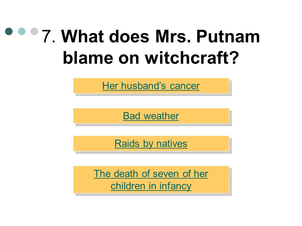 7. What does Mrs. Putnam blame on witchcraft