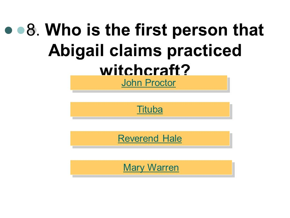 8. Who is the first person that Abigail claims practiced witchcraft