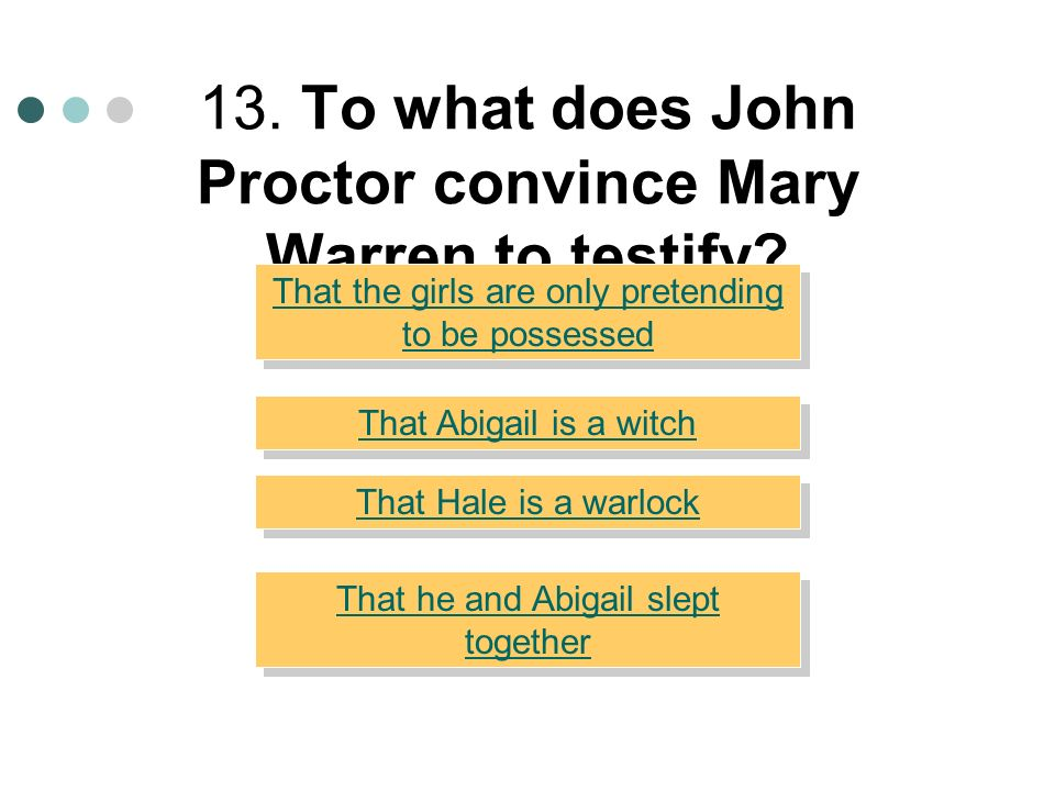 13. To what does John Proctor convince Mary Warren to testify