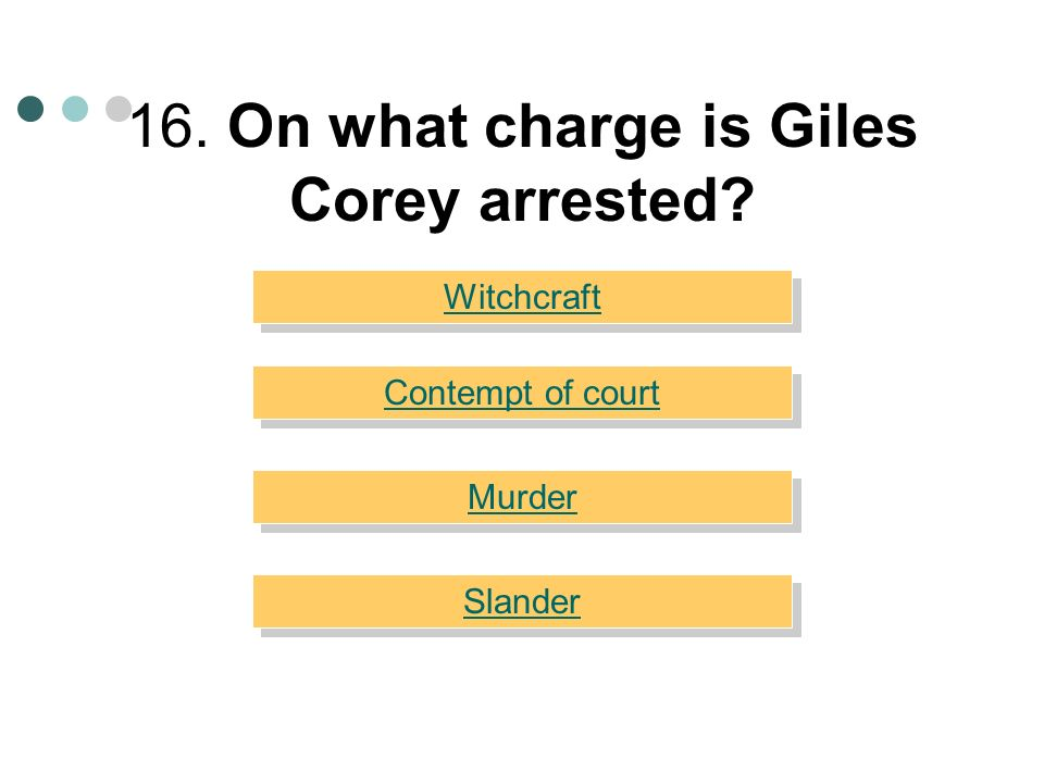 16. On what charge is Giles Corey arrested