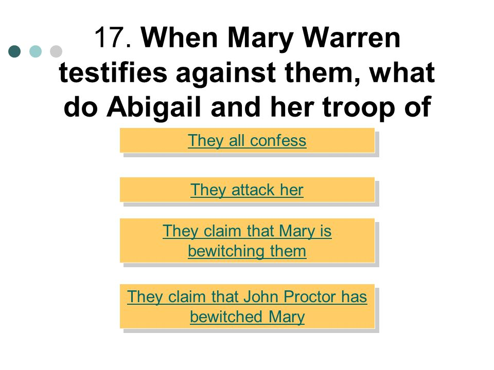 17. When Mary Warren testifies against them, what do Abigail and her troop of girls do