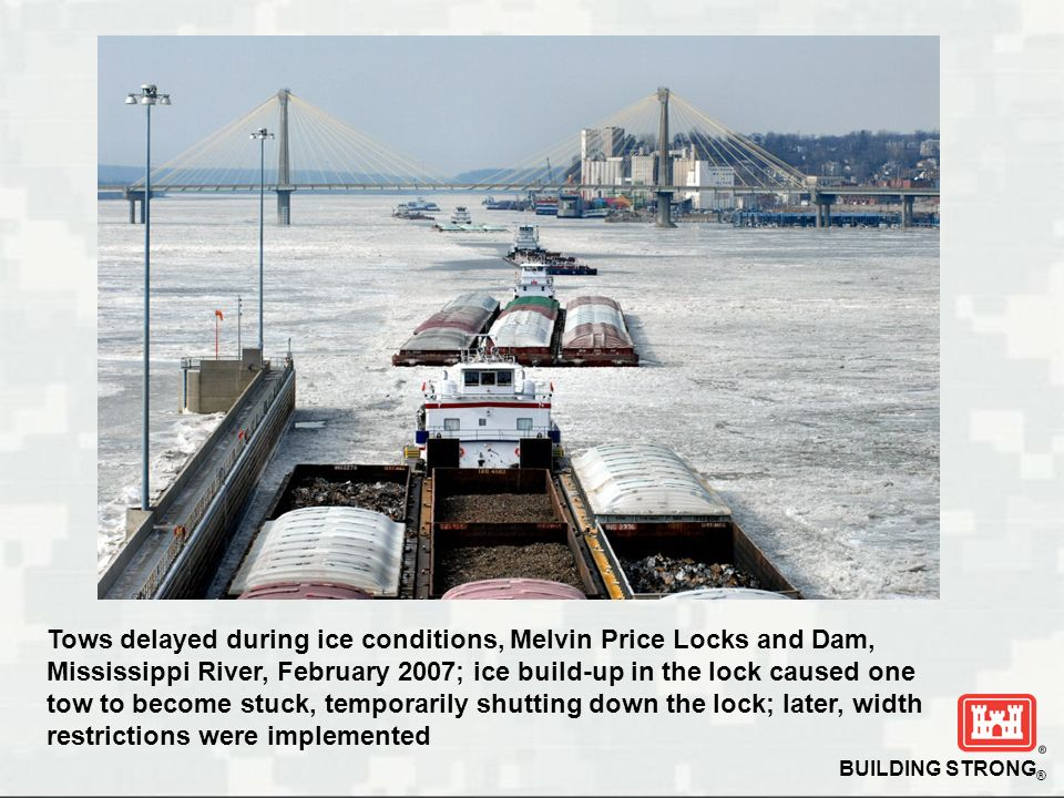 Tows delayed during ice conditions, Melvin Price Locks and Dam, Mississippi River, February 2007; ice build‑up in the lock caused one tow to become stuck, temporarily shutting down the lock; later, width restrictions were implemented