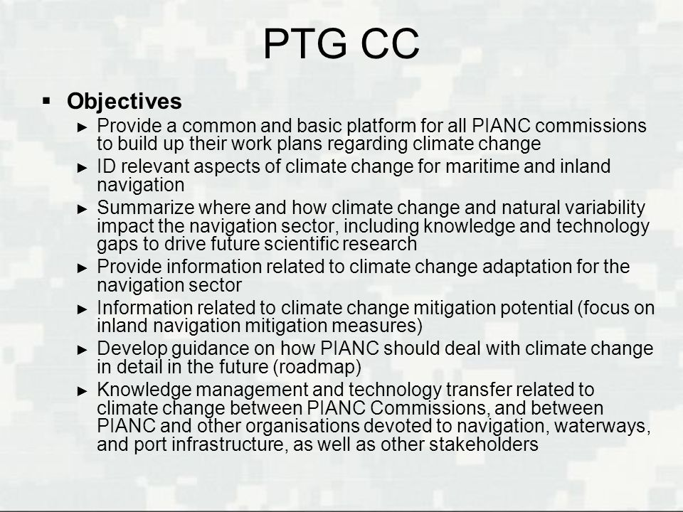 PTG CC Objectives. Provide a common and basic platform for all PIANC commissions to build up their work plans regarding climate change.
