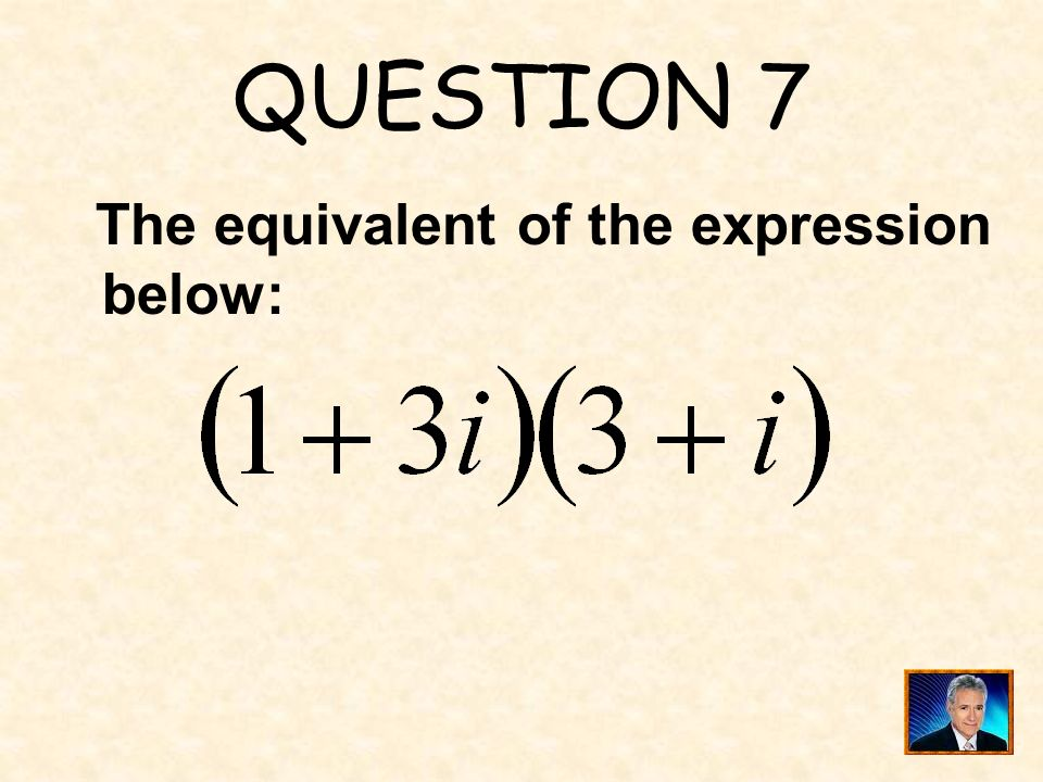 QUESTION 7 The equivalent of the expression below:
