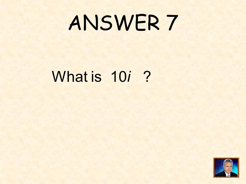 ANSWER 7 What is 10i