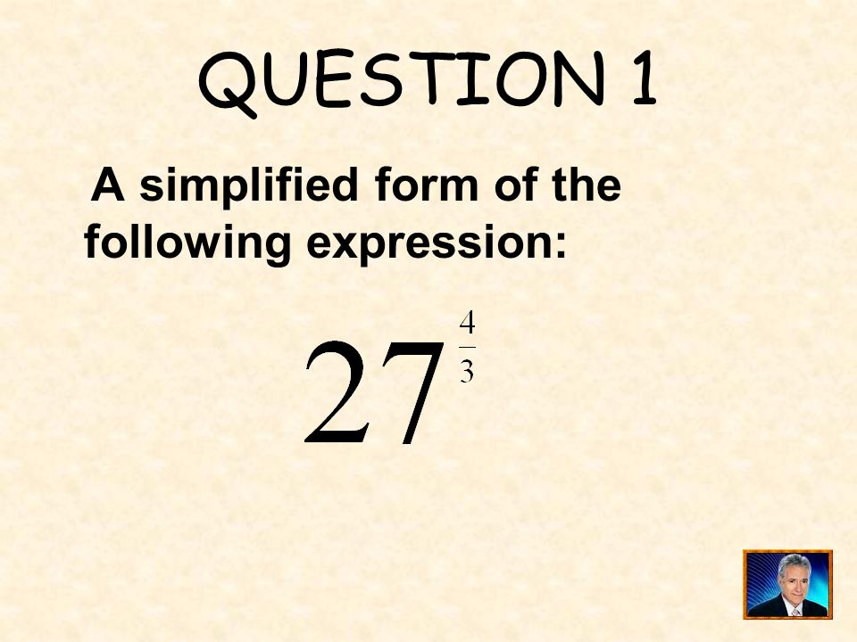 QUESTION 1 A simplified form of the following expression: