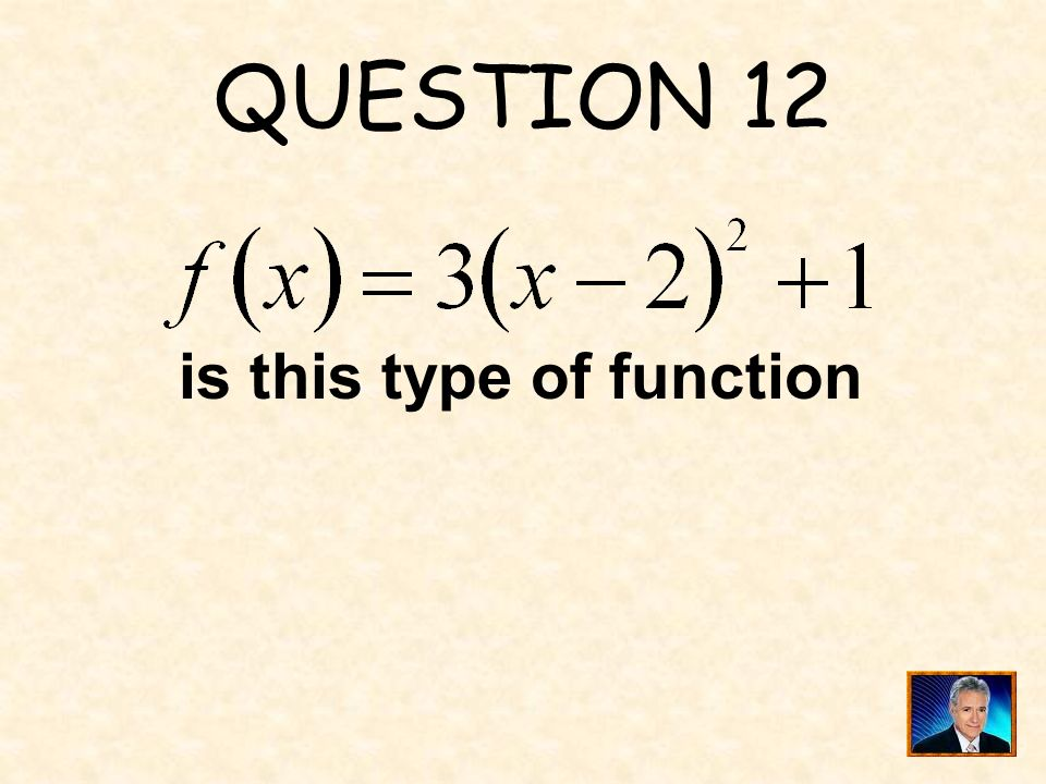 QUESTION 12 is this type of function