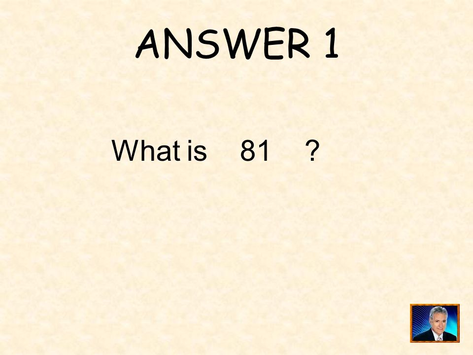 ANSWER 1 What is 81