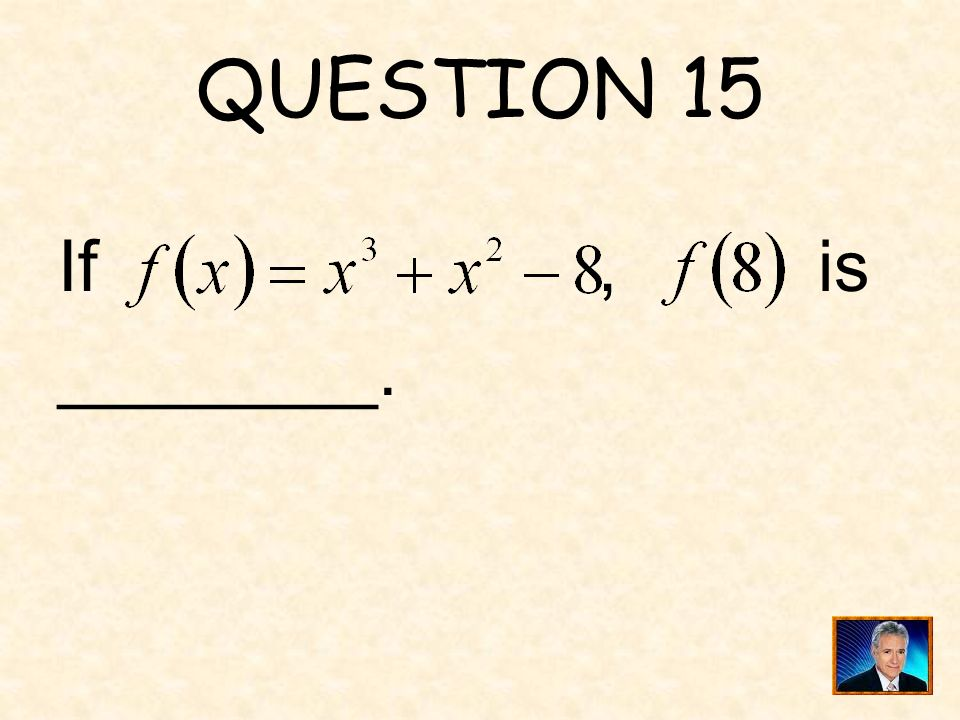 QUESTION 15 If , is ________.