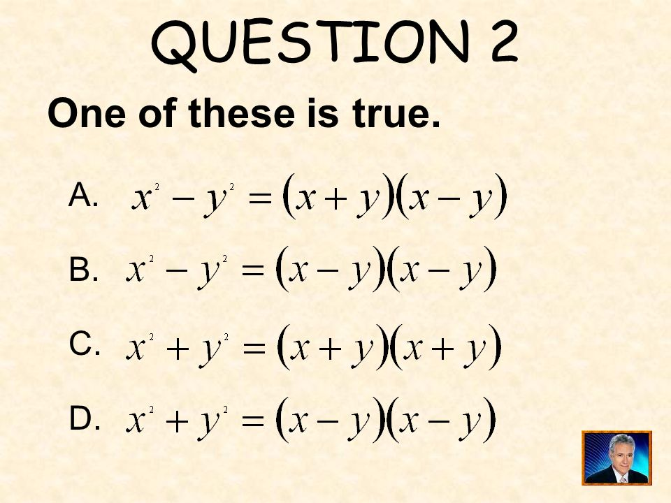QUESTION 2 One of these is true. A. B. C. D.