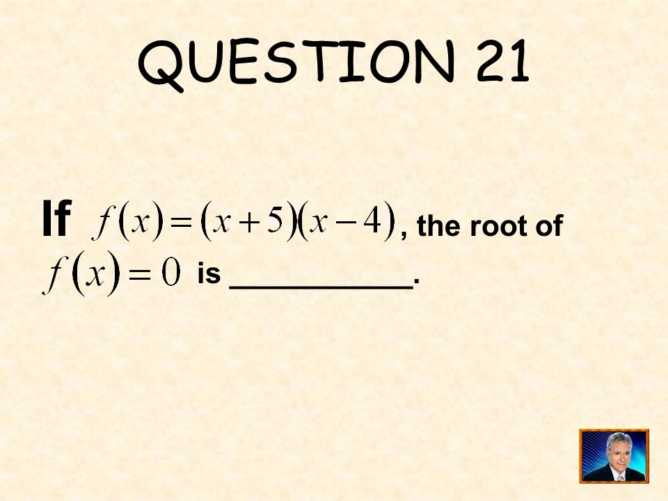 QUESTION 21 If , the root of is ___________.