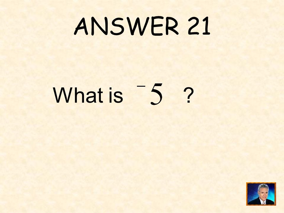 ANSWER 21 What is