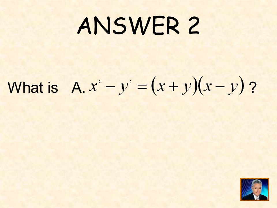 ANSWER 2 What is A.