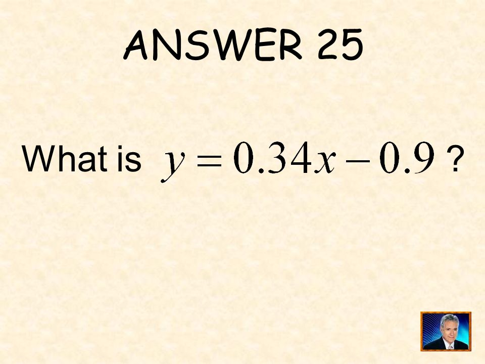 ANSWER 25 What is