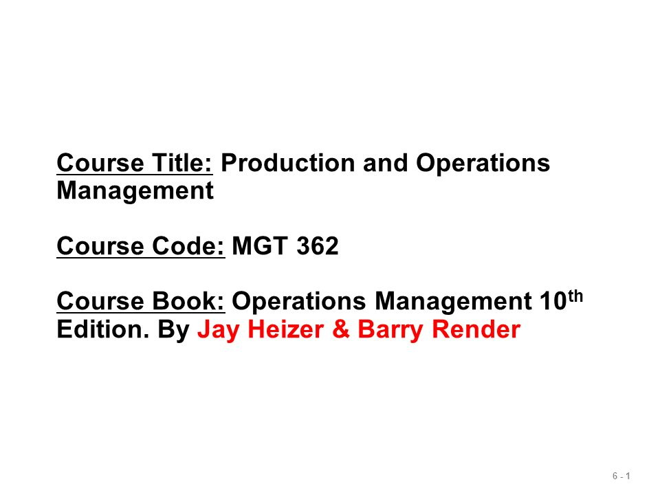Course Title: Production and Operations Management Course Code: MGT 362 Course Book: Operations Management 10th Edition.