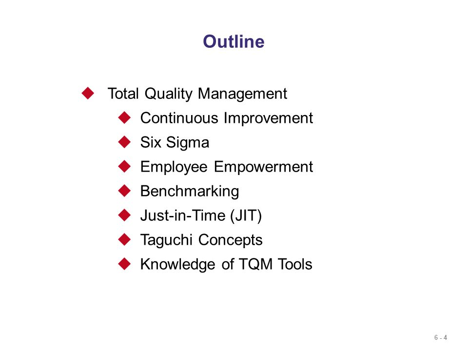 Outline Total Quality Management Continuous Improvement Six Sigma