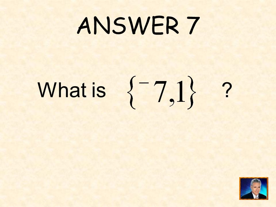 ANSWER 7 What is
