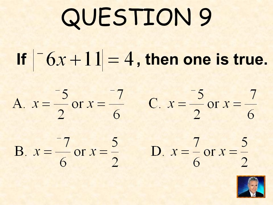 QUESTION 9 If , then one is true.