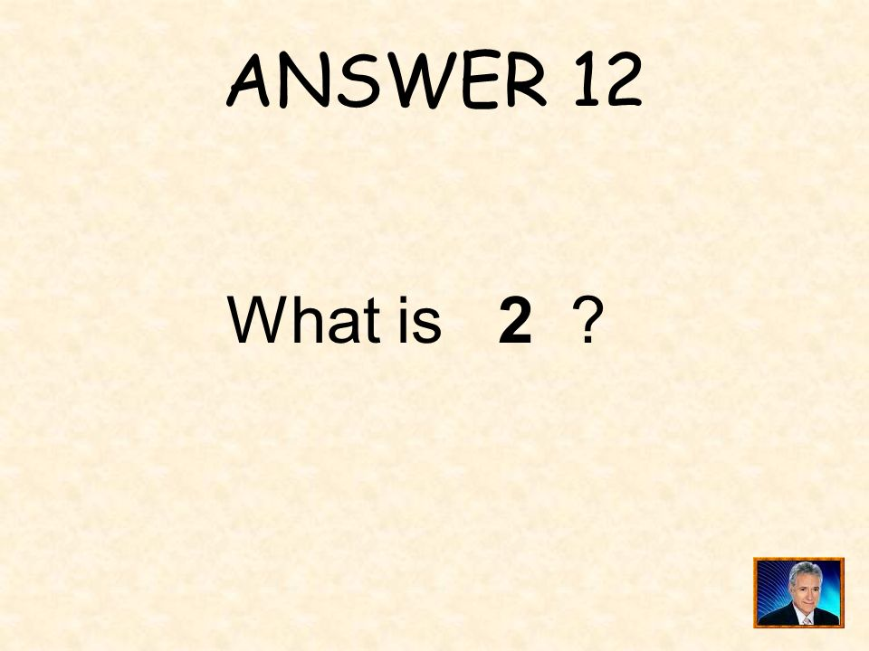 ANSWER 12 What is 2