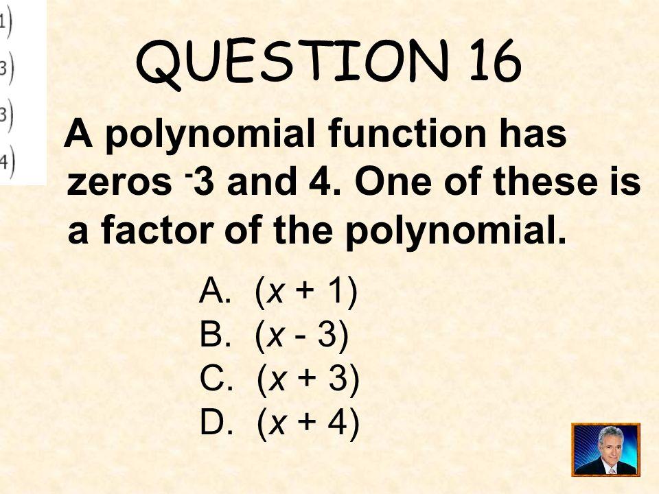 QUESTION 16 A. (x + 1) B. (x - 3) C. (x + 3) D. (x + 4)
