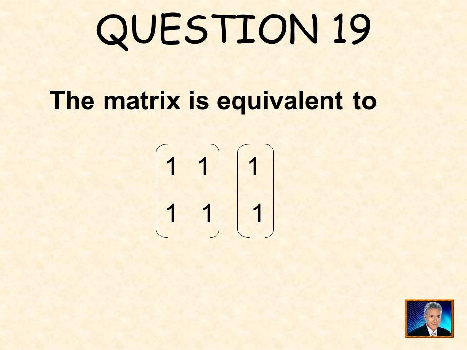 QUESTION 19 The matrix is equivalent to