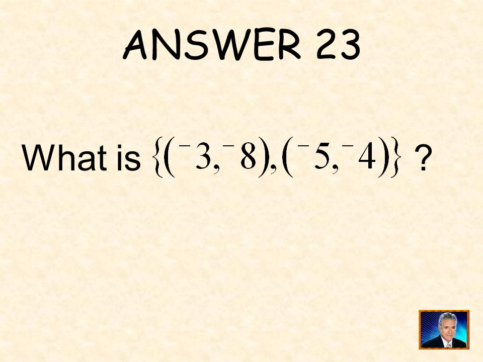 ANSWER 23 What is