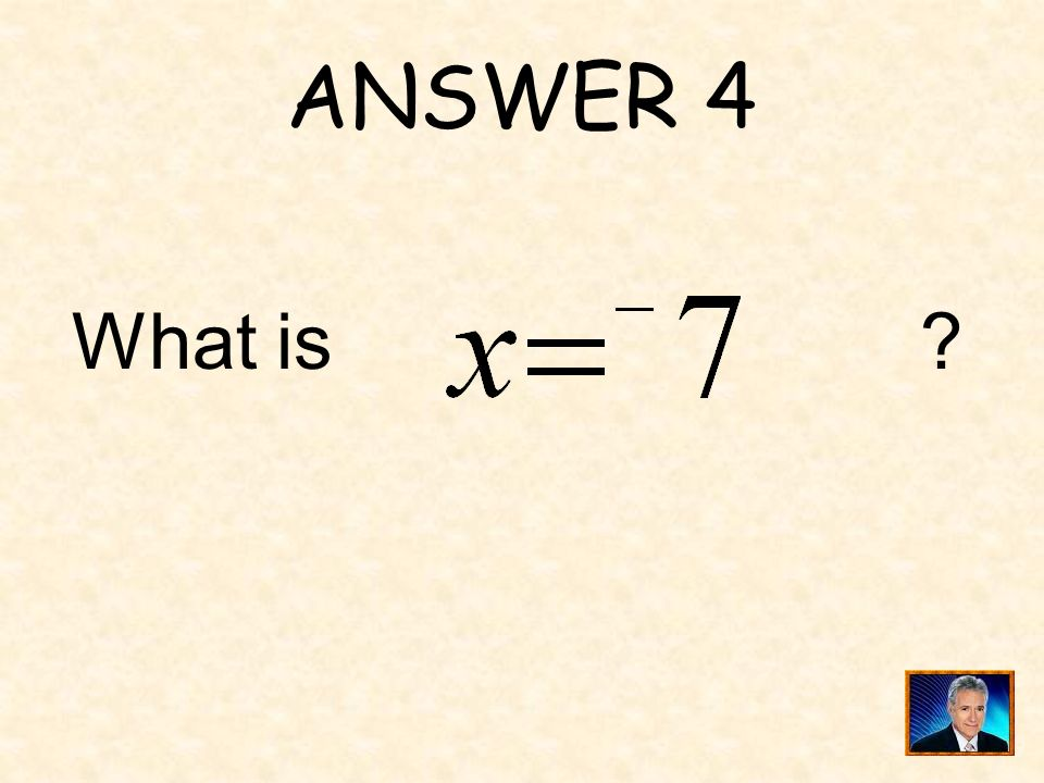 ANSWER 4 What is