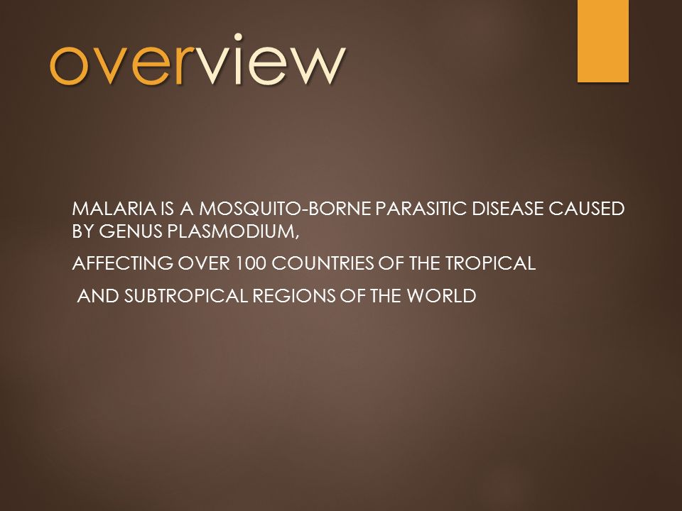 malaria disease an overview Malaria is a mosquito-borne disease caused by plasmodium parasites transmitted through the bite of blood-feeding anopheles mosquitos there are roughly 30 species of anophelenes capable of serving as malaria vectors, and only females bite (ie seek blood meals) to gain nutrients necessary for oviposition.