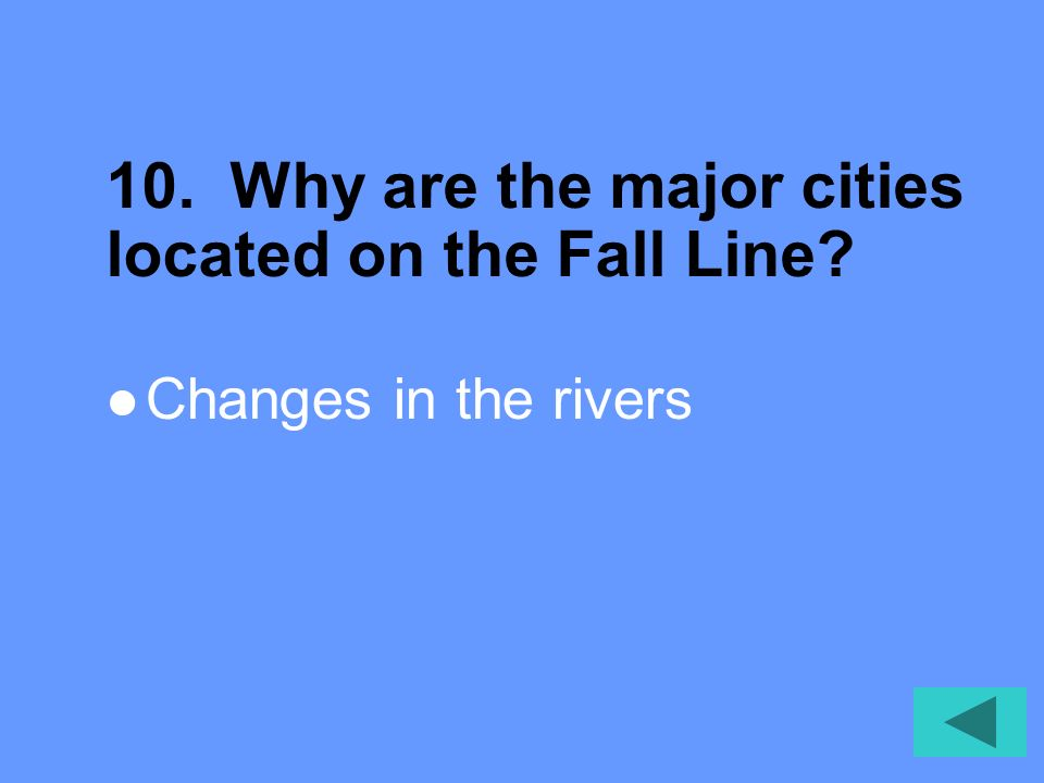 10. Why are the major cities located on the Fall Line