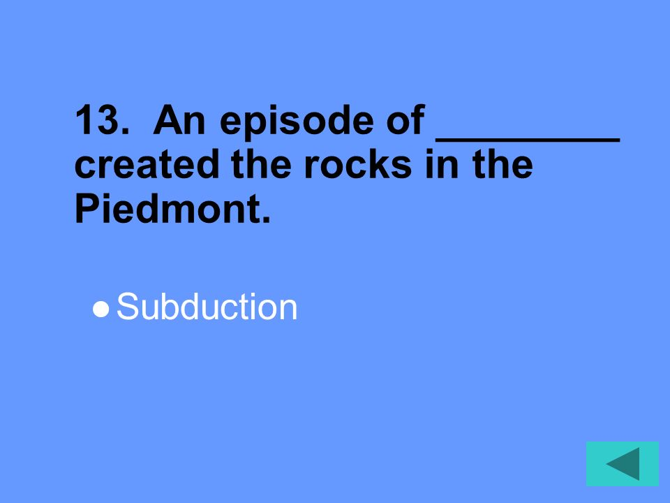 13. An episode of ________ created the rocks in the Piedmont.
