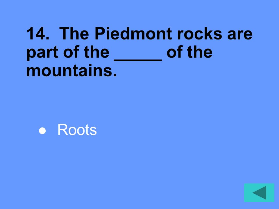 14. The Piedmont rocks are part of the _____ of the mountains.