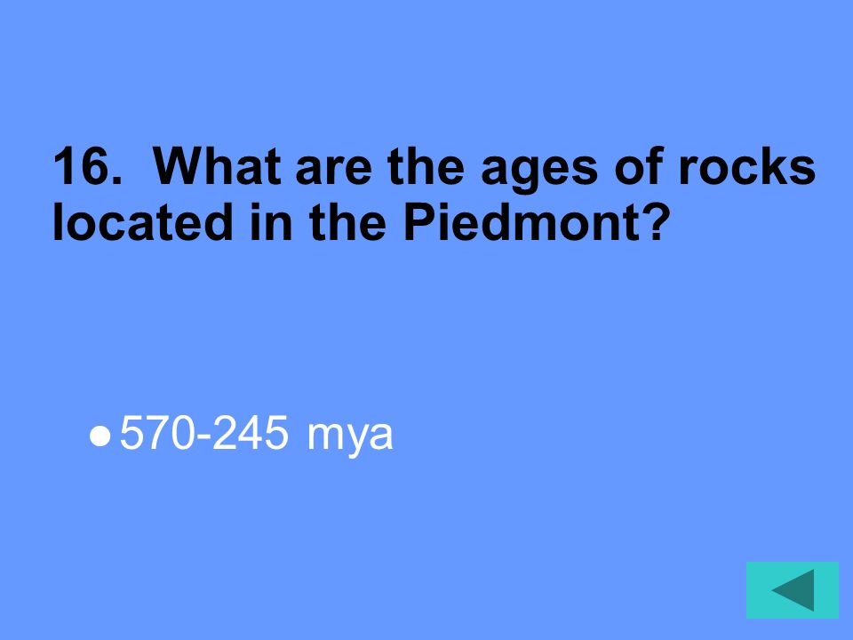 16. What are the ages of rocks located in the Piedmont