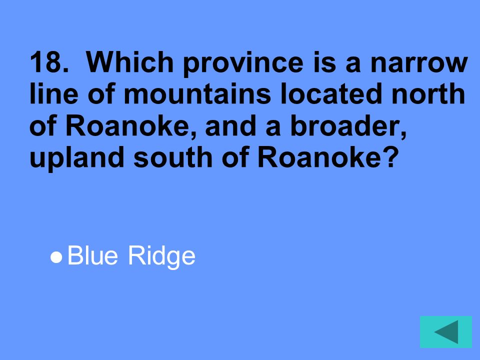 18. Which province is a narrow line of mountains located north of Roanoke, and a broader, upland south of Roanoke