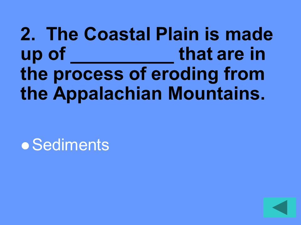 2. The Coastal Plain is made up of __________ that are in the process of eroding from the Appalachian Mountains.