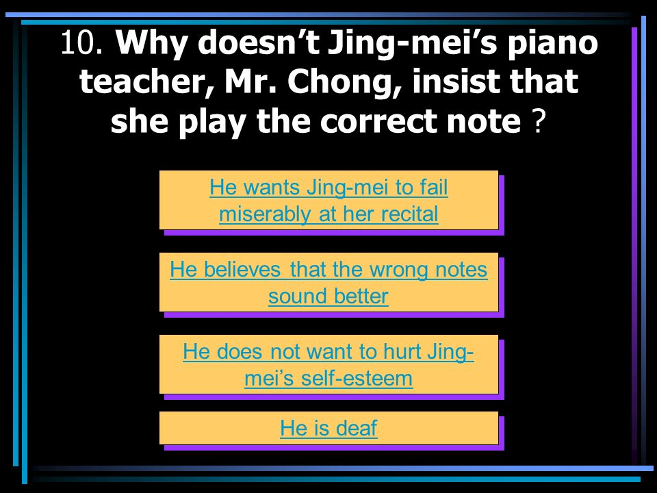 10. Why doesn't Jing-mei's piano teacher, Mr