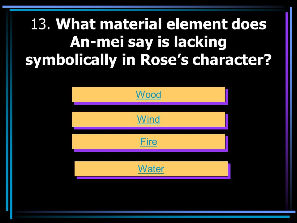 13. What material element does An-mei say is lacking symbolically in Rose's character