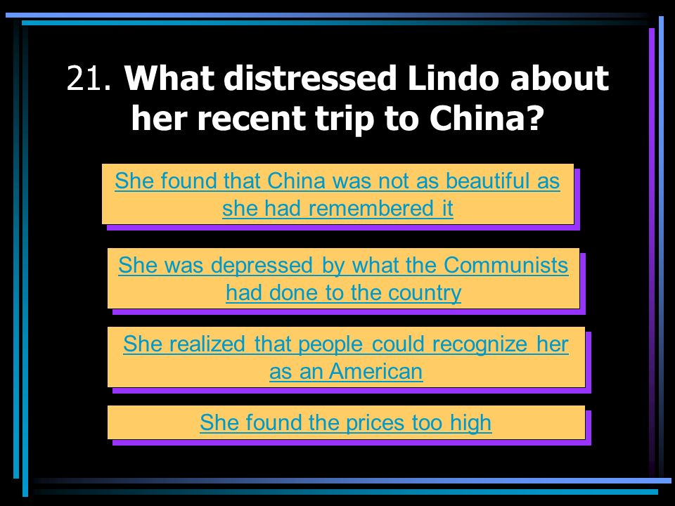 21. What distressed Lindo about her recent trip to China