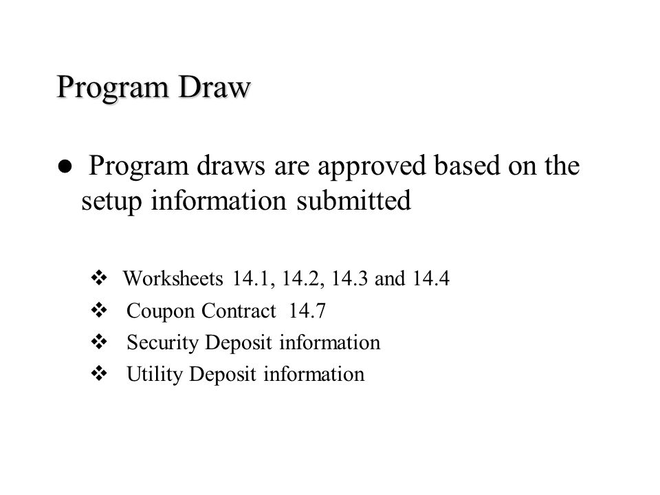 Program Draw Program draws are approved based on the setup information submitted. Worksheets 14.1, 14.2, 14.3 and 14.4.
