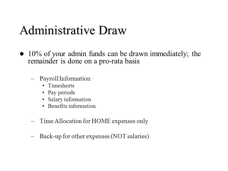 Administrative Draw 10% of your admin funds can be drawn immediately; the remainder is done on a pro-rata basis.