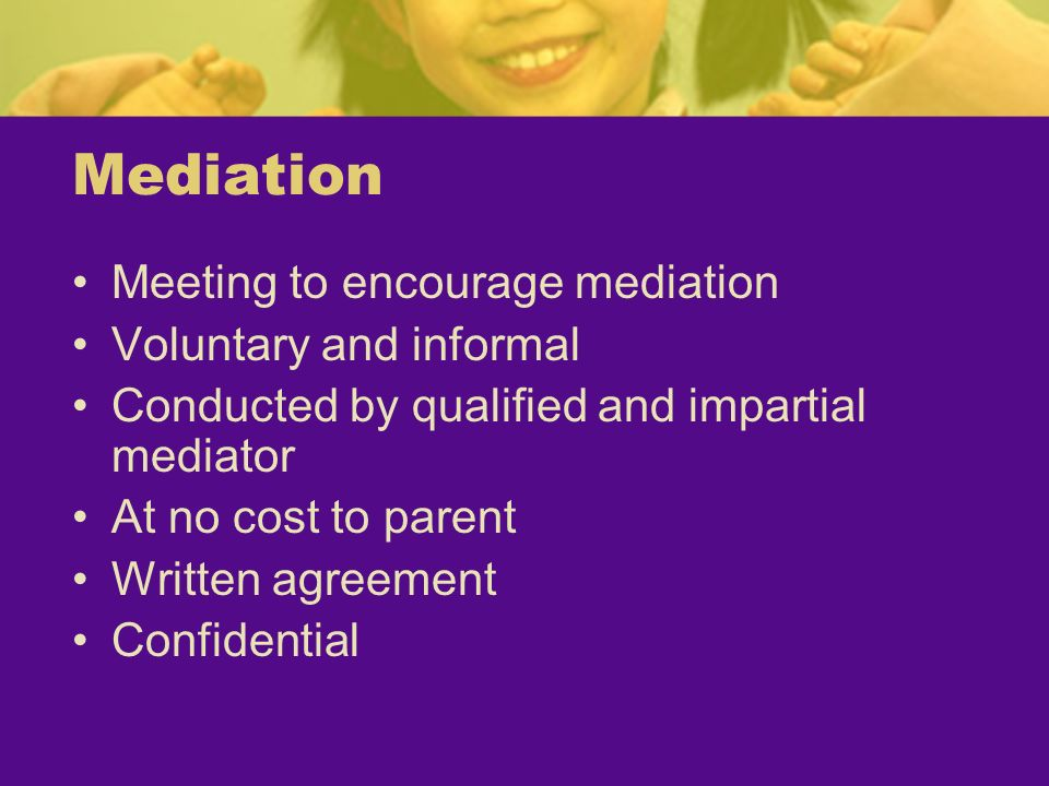 Mediation Meeting to encourage mediation Voluntary and informal