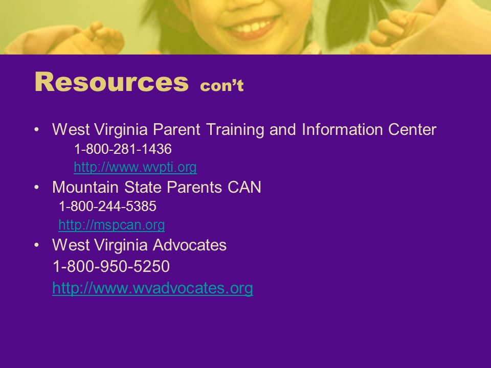 Resources con't West Virginia Parent Training and Information Center